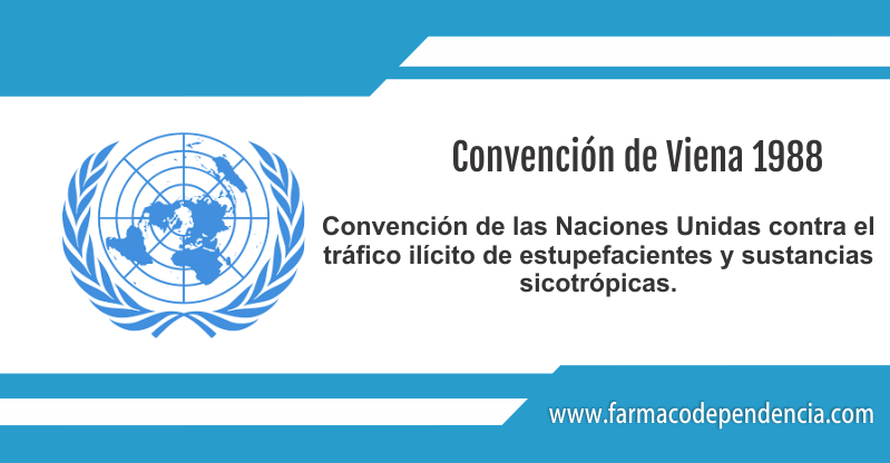 CONVENCIÓN DE LAS NACIONES UNIDAS CONTRA EL TRÁFICO ILÍCITO DE ESTUPEFACIENTES Y SUSTANCIAS SICOTRÓPICAS, 1988