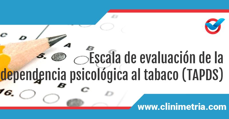 Escala de evaluación de la dependencia psicológica al tabaco (TAPDS)