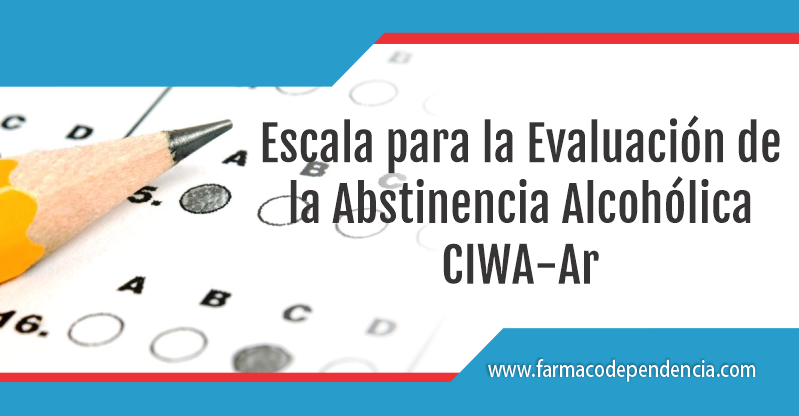 Escala para la Evaluación de la Abstinencia Alcohólica- CIWA-Ar.
